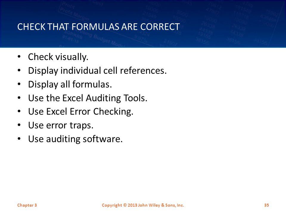 CHECK THAT FORMULAS ARE CORRECT Check visually.Display individual cell references.