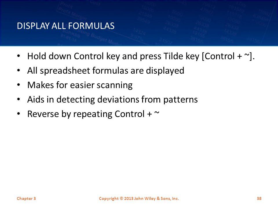 DISPLAY ALL FORMULAS Hold down Control key and press Tilde key [Control + ~].