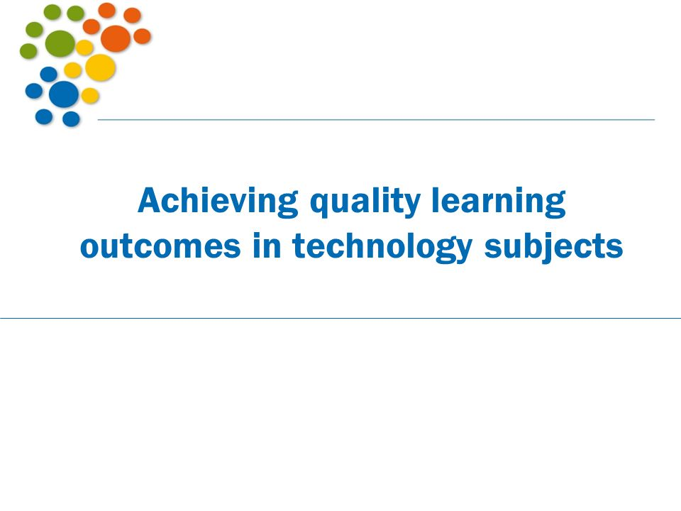 Achieving quality learning outcomes in technology subjects