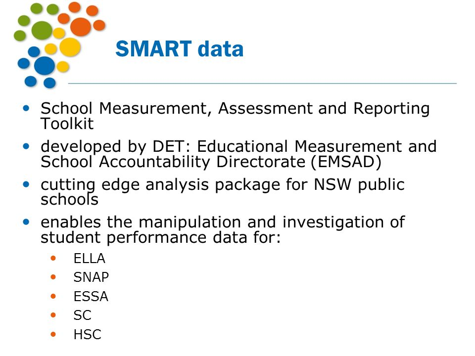 SMART data School Measurement, Assessment and Reporting Toolkit developed by DET: Educational Measurement and School Accountability Directorate (EMSAD