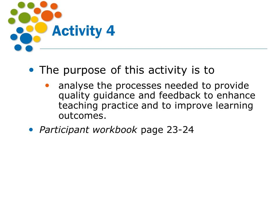 Activity 4 The purpose of this activity is to analyse the processes needed to provide quality guidance and feedback to enhance teaching practice and t