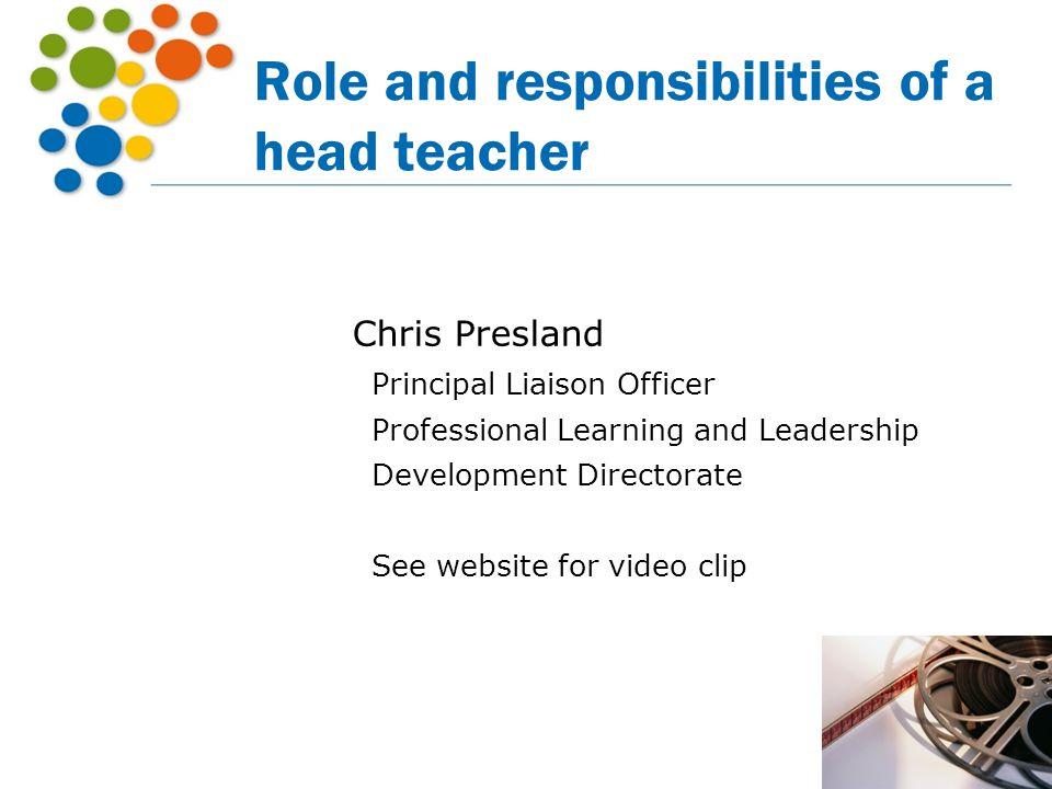 Role and responsibilities of a head teacher Chris Presland Principal Liaison Officer Professional Learning and Leadership Development Directorate See