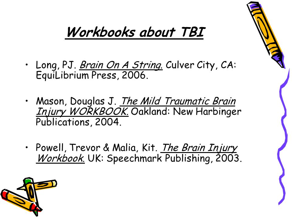 Workbooks about TBI Long, PJ. Brain On A String. Culver City, CA: EquiLibrium Press, 2006.