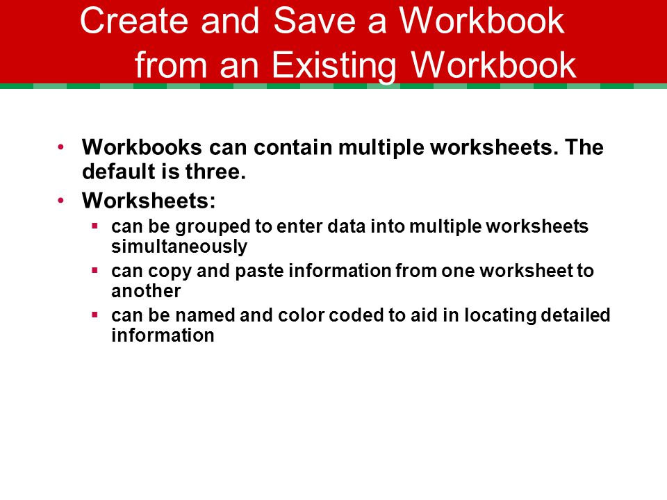 Create and Save a Workbook from an Existing Workbook Workbooks can contain multiple worksheets.