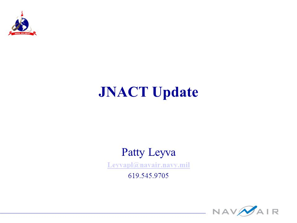 JNACT Update Patty Leyva Leyvapl@navair.navy.mil 619.545.9705