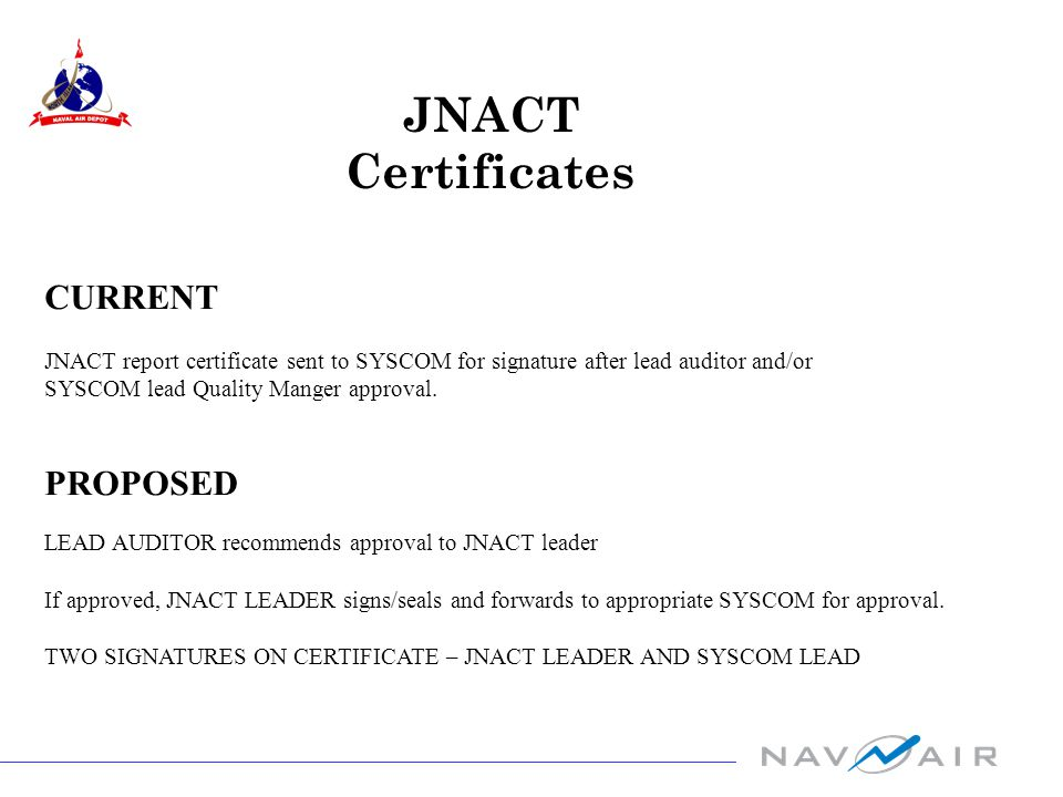 JNACT Certificates CURRENT JNACT report certificate sent to SYSCOM for signature after lead auditor and/or SYSCOM lead Quality Manger approval.