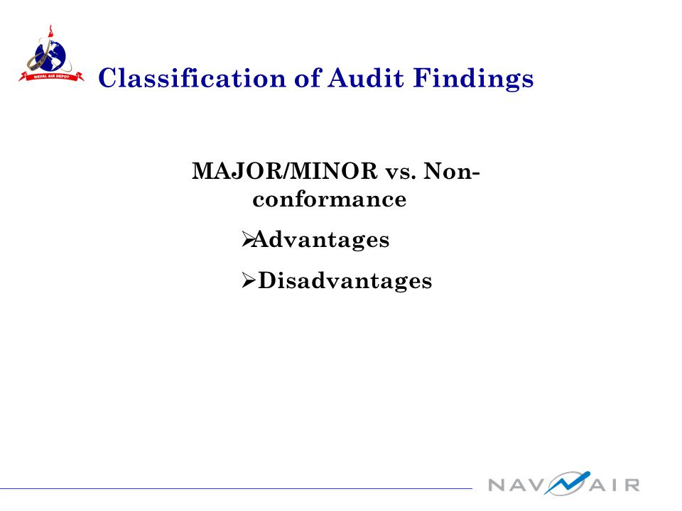 MAJOR/MINOR vs. Non- conformance  Advantages  Disadvantages Classification of Audit Findings