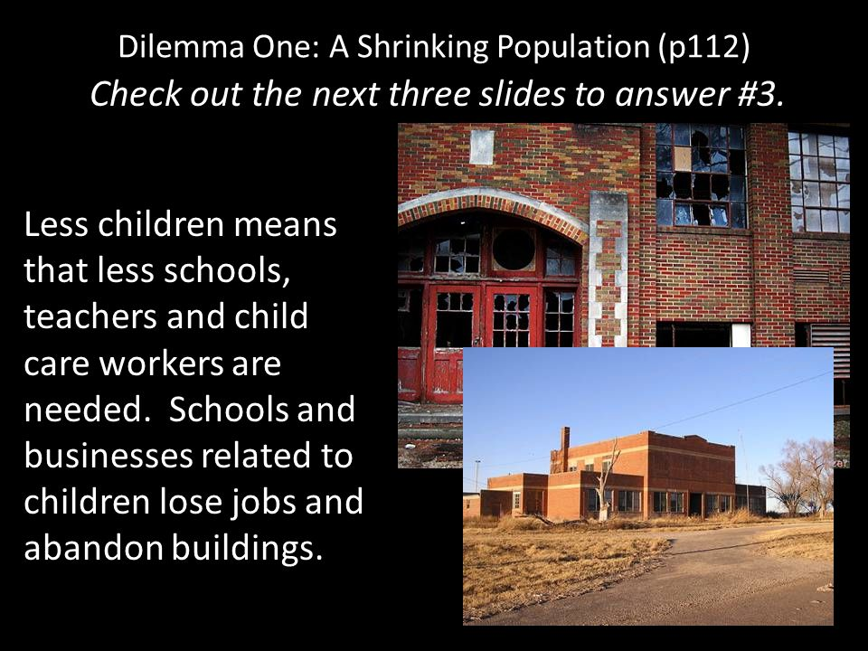 Dilemma One: A Shrinking Population (p112) Check out the next three slides to answer #3. Less children means that less schools, teachers and child car