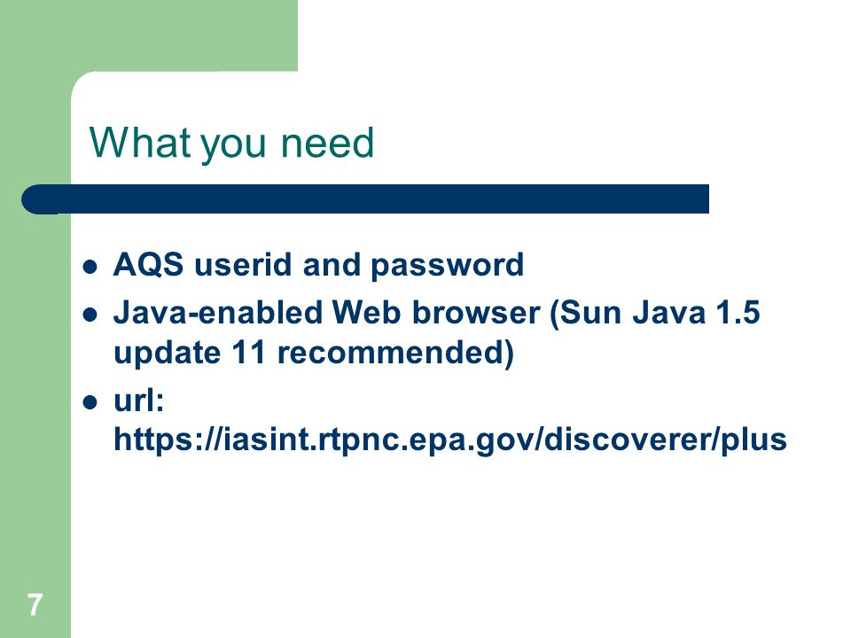 7 What you need AQS userid and password Java-enabled Web browser (Sun Java 1.5 update 11 recommended) url: https://iasint.rtpnc.epa.gov/discoverer/plus