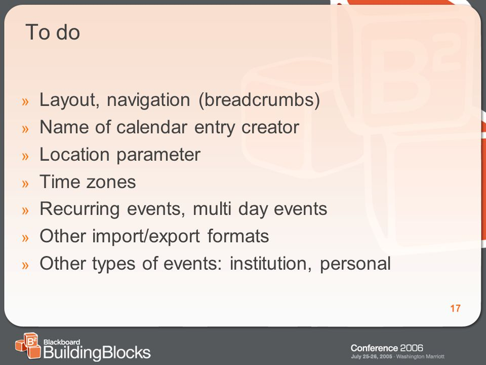 17 To do » Layout, navigation (breadcrumbs) » Name of calendar entry creator » Location parameter » Time zones » Recurring events, multi day events » Other import/export formats » Other types of events: institution, personal