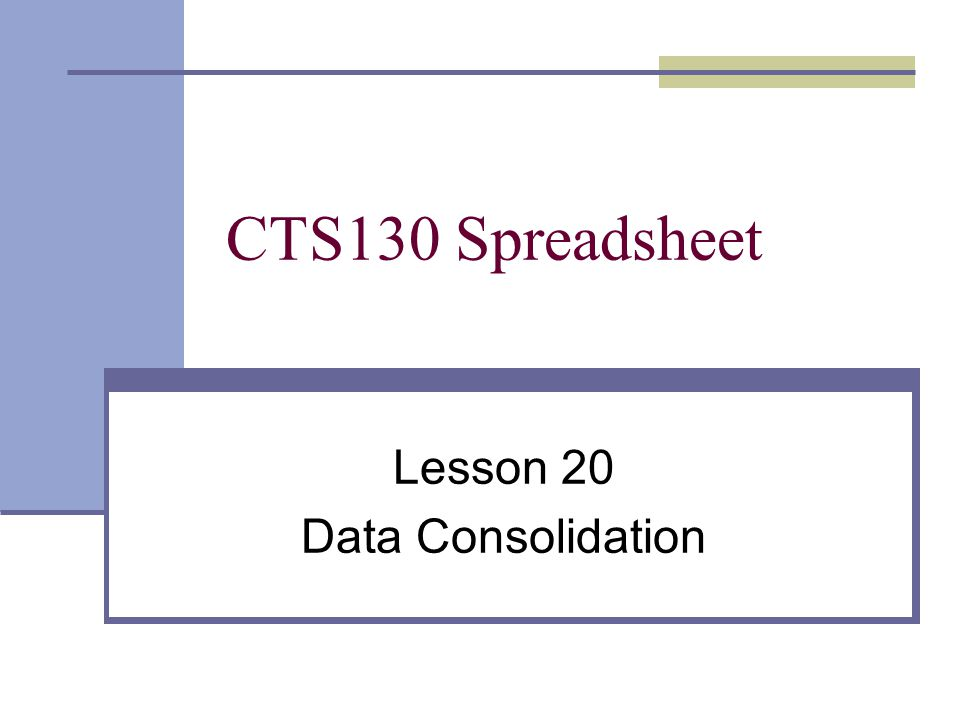CTS130 Spreadsheet Lesson 20 Data Consolidation