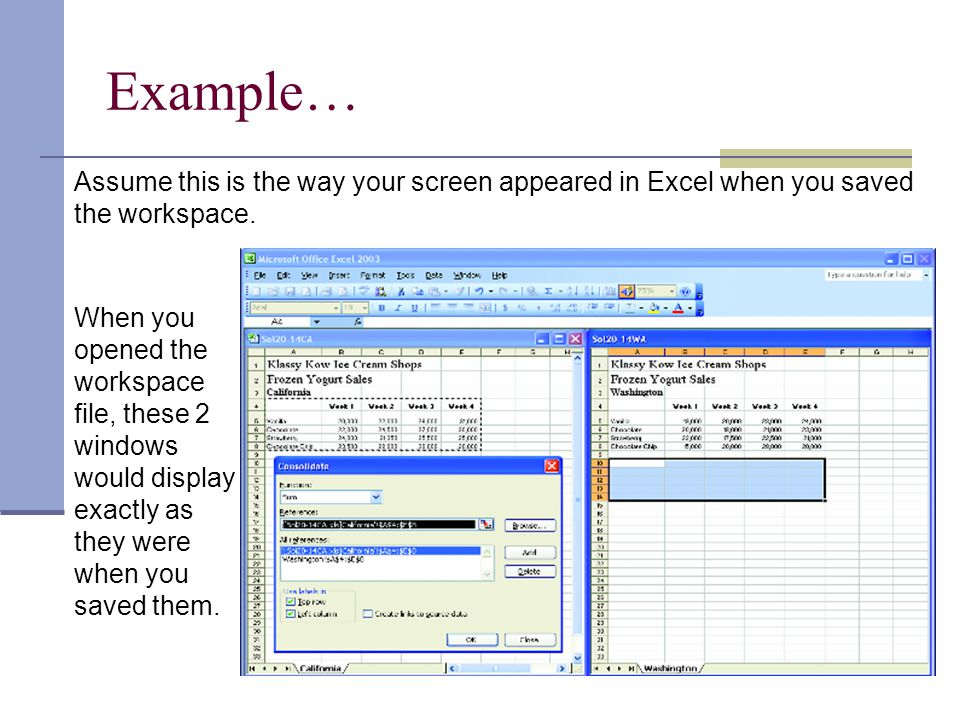 Example… Assume this is the way your screen appeared in Excel when you saved the workspace.