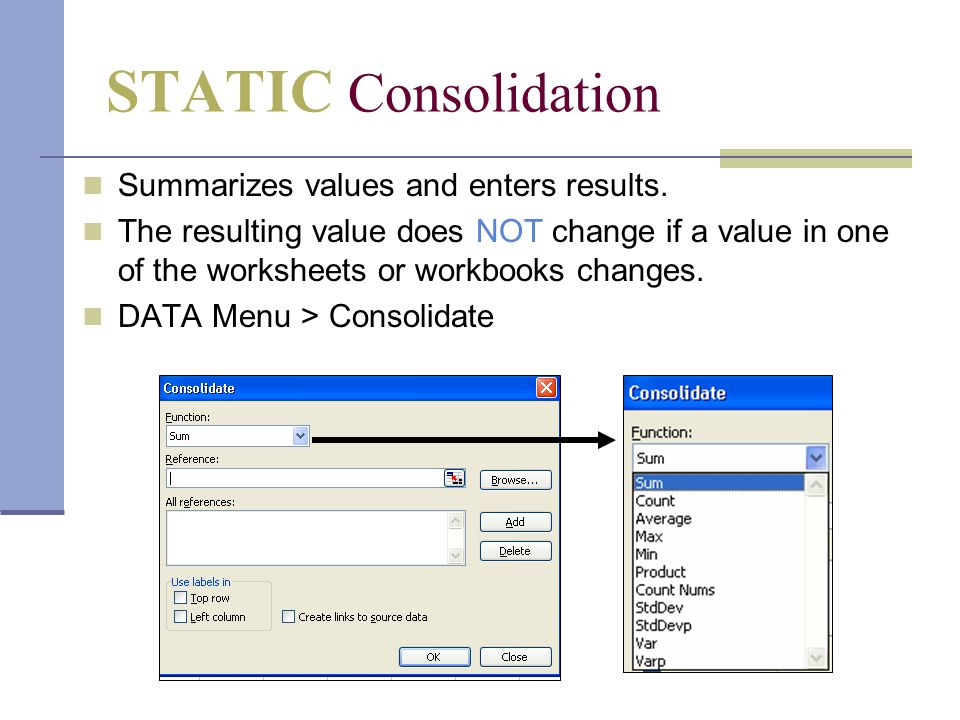 STATIC Consolidation (cont'd) 1.Click the correct worksheet tab (Note that the reference shows the name of the worksheet with an exclamation point.) 2.Select the range.