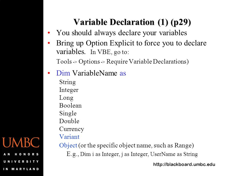 http://blackboard.umbc.edu Variable Declaration (1) (p29) You should always declare your variables Bring up Option Explicit to force you to declare variables.