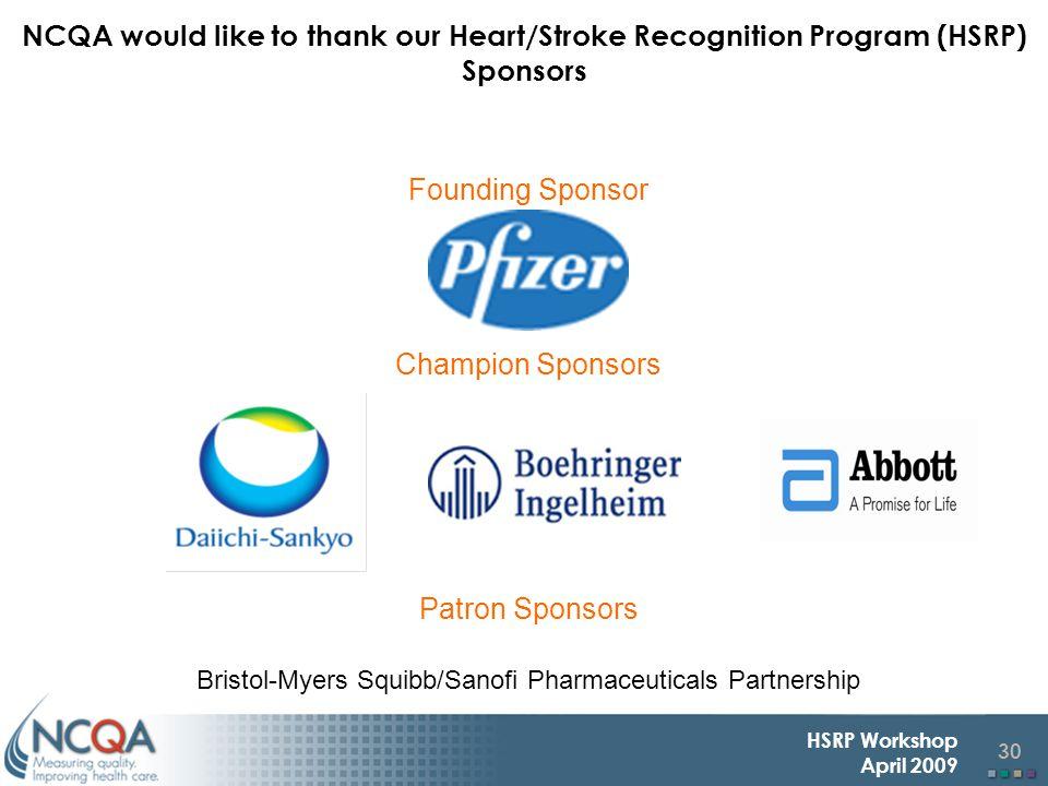 30 HSRP Workshop April 2009 NCQA would like to thank our Heart/Stroke Recognition Program (HSRP) Sponsors Founding Sponsor Champion Sponsors Patron Sponsors Bristol-Myers Squibb/Sanofi Pharmaceuticals Partnership
