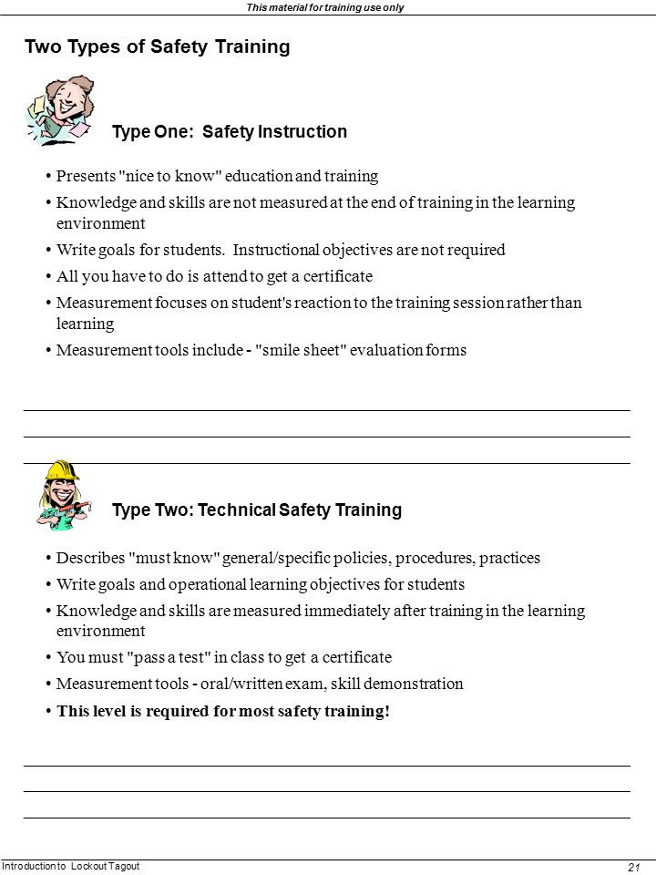 Introduction to Lockout Tagout 21 This material for training use only Two Types of Safety Training Type One: Safety Instruction Presents