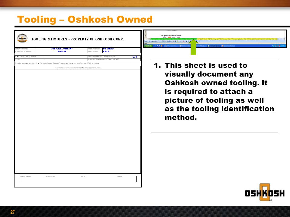 27 Tooling – Oshkosh Owned 1.This sheet is used to visually document any Oshkosh owned tooling. It is required to attach a picture of tooling as well