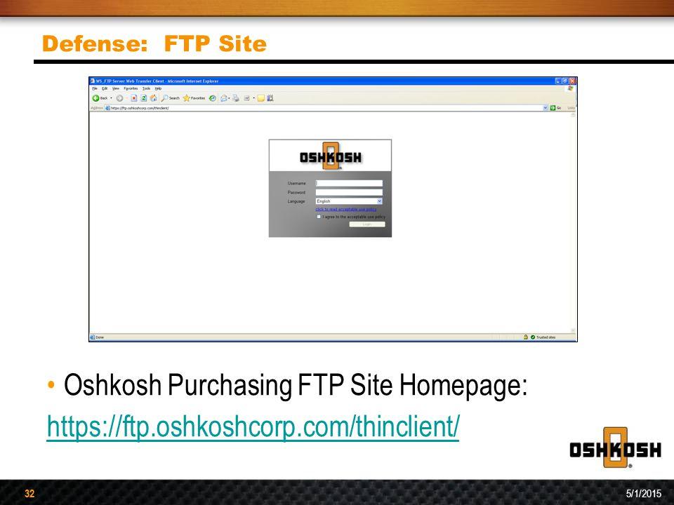 32 5/1/2015 32 Defense: FTP Site Oshkosh Purchasing FTP Site Homepage: https://ftp.oshkoshcorp.com/thinclient/