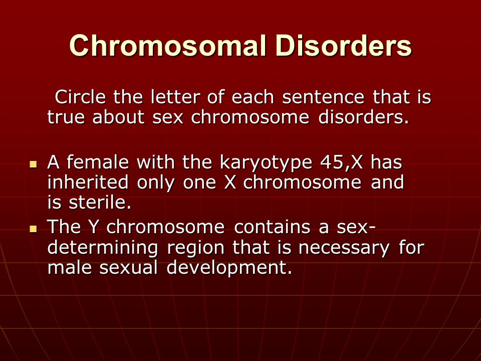Chromosomal Disorders Circle the letter of each sentence that is true about sex chromosome disorders. Circle the letter of each sentence that is true