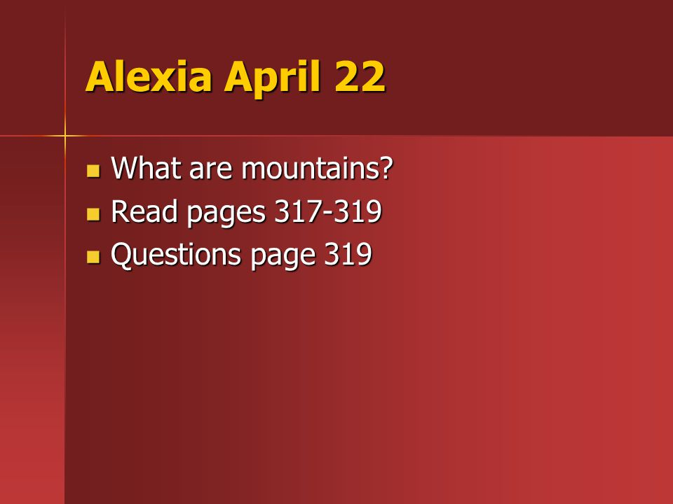 Alexia April 22 What are mountains. What are mountains.