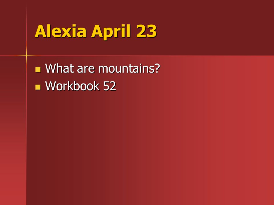 Alexia April 23 What are mountains What are mountains Workbook 52 Workbook 52