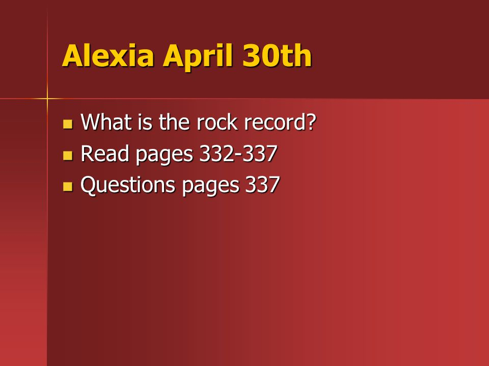 Alexia April 30th What is the rock record. What is the rock record.