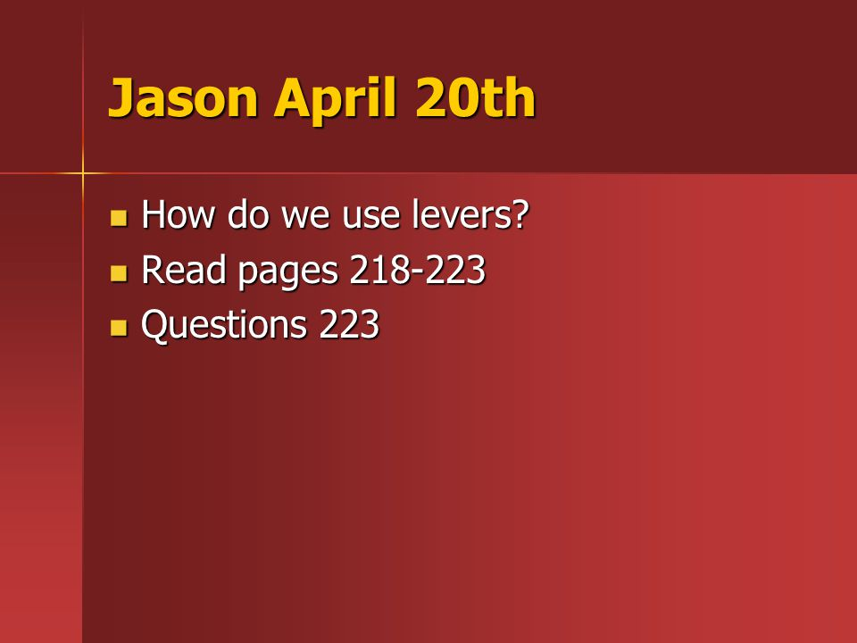 Jason April 21st How do we use levers? How do we use levers? Workbook 38 Workbook 38