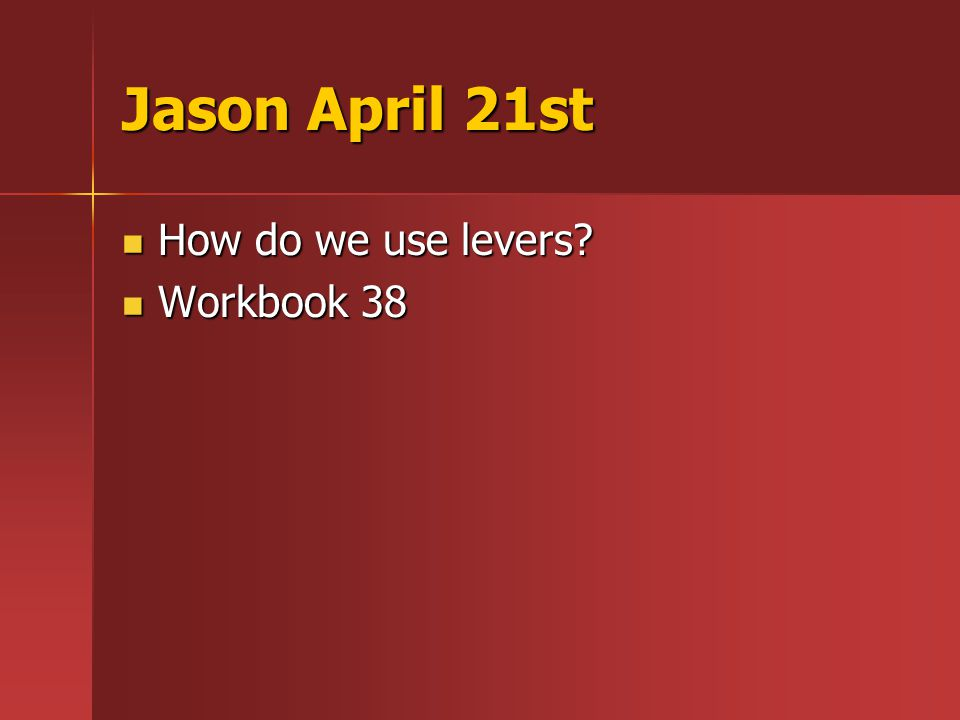 Jason April 21st How do we use levers How do we use levers Workbook 38 Workbook 38