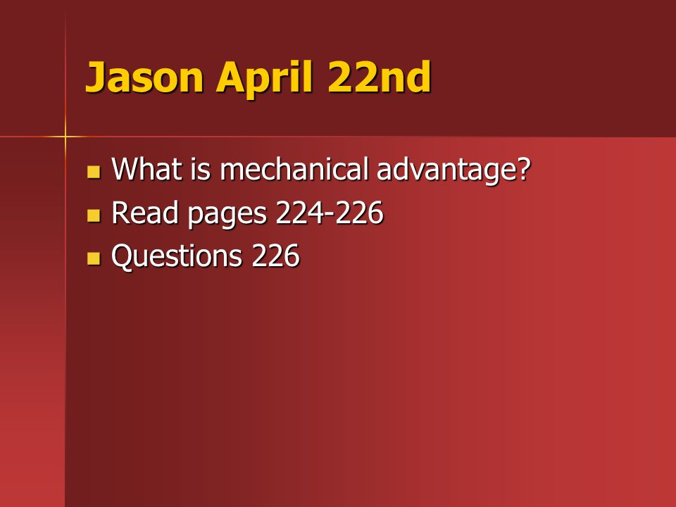 Jason April 22nd What is mechanical advantage. What is mechanical advantage.