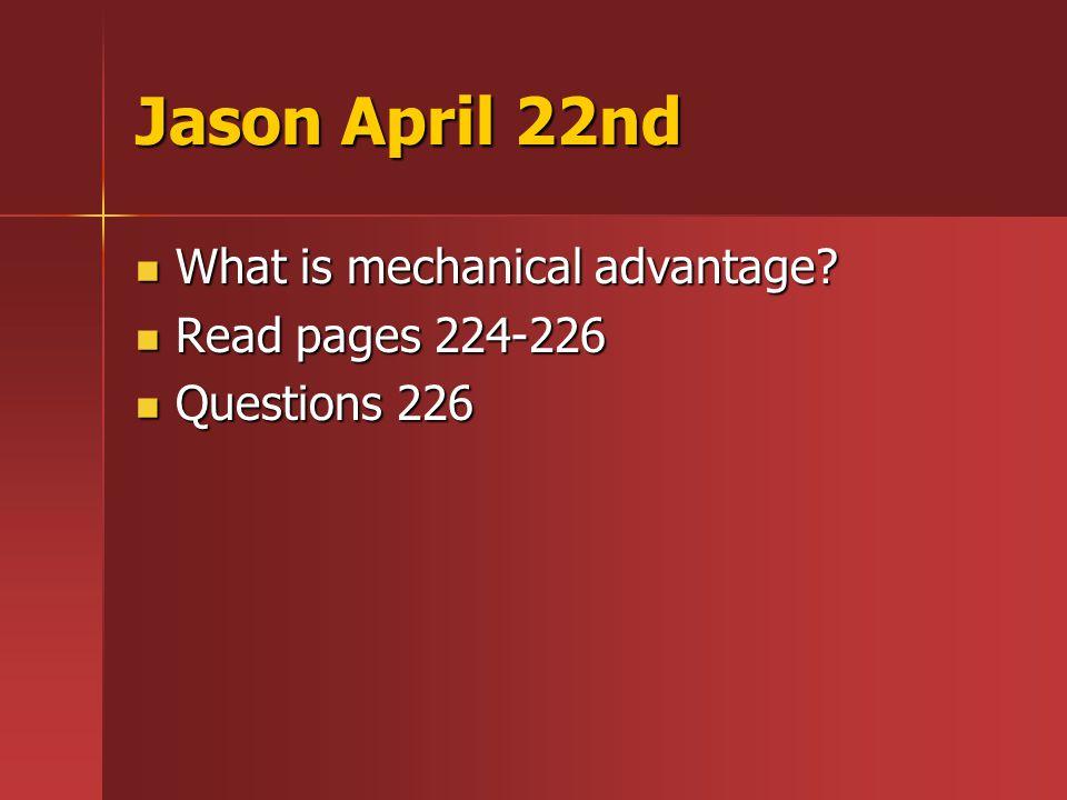 Jason April 23rd What is mechanical advantage.What is mechanical advantage.