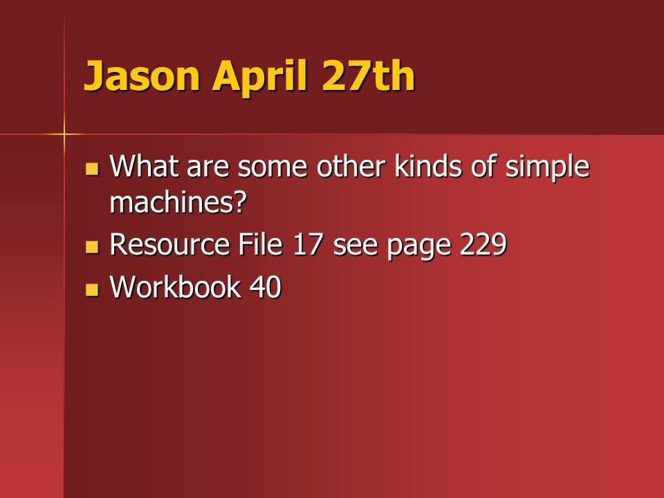 Jason April 27th What are some other kinds of simple machines.