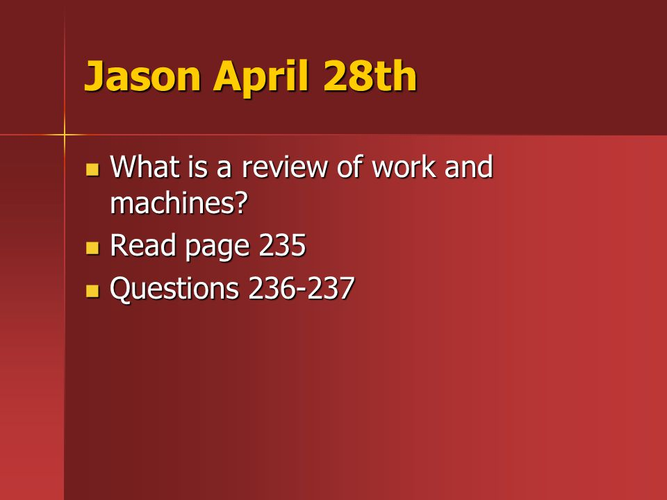 Jason April 28th What is a review of work and machines.