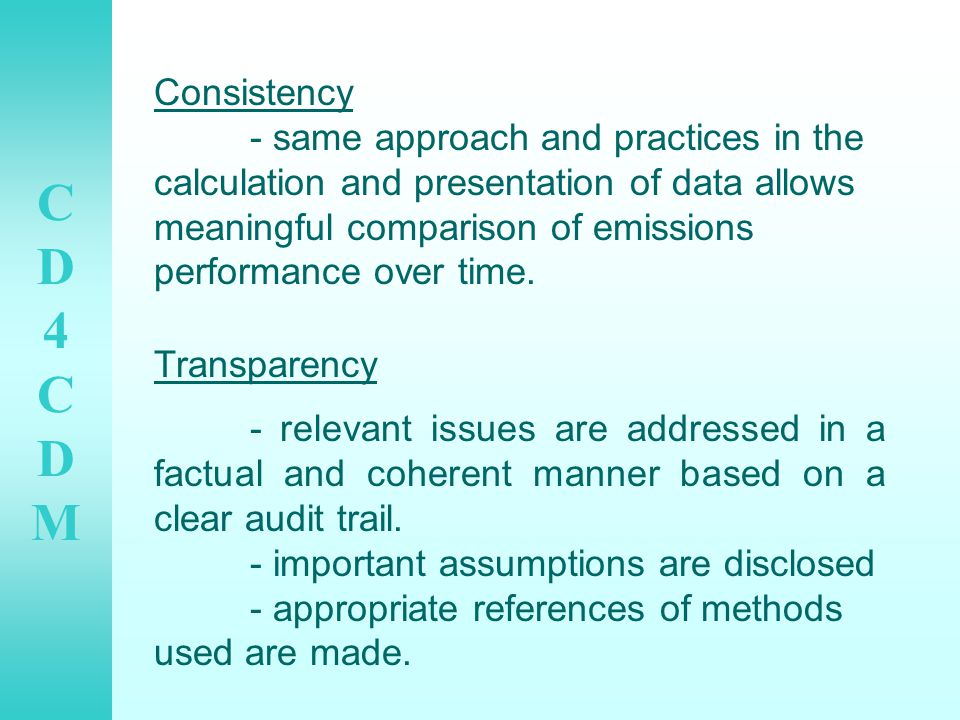 CD4CDMCD4CDM Consistency - same approach and practices in the calculation and presentation of data allows meaningful comparison of emissions performance over time.