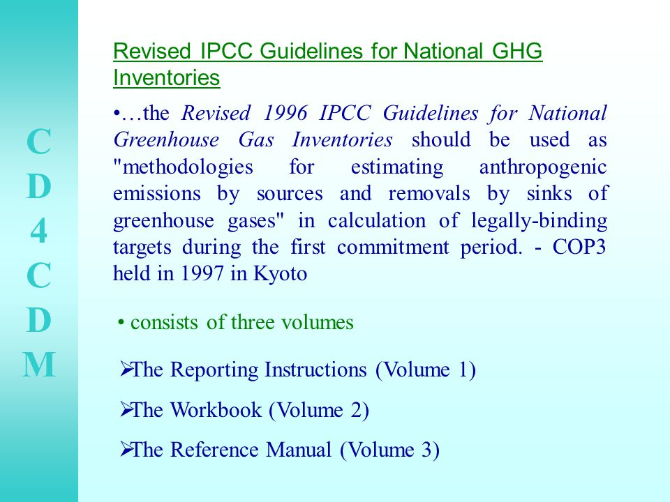 CD4CDMCD4CDM Revised IPCC Guidelines for National GHG Inventories …the Revised 1996 IPCC Guidelines for National Greenhouse Gas Inventories should be used as methodologies for estimating anthropogenic emissions by sources and removals by sinks of greenhouse gases in calculation of legally-binding targets during the first commitment period.