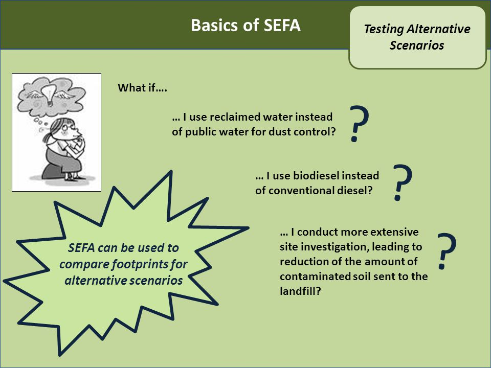 What if…. SEFA can be used to compare footprints for alternative scenarios … I use reclaimed water instead of public water for dust control? ? ? … I u