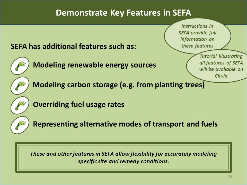 35 SEFA has additional features such as: Modeling renewable energy sources Modeling carbon storage (e.g.