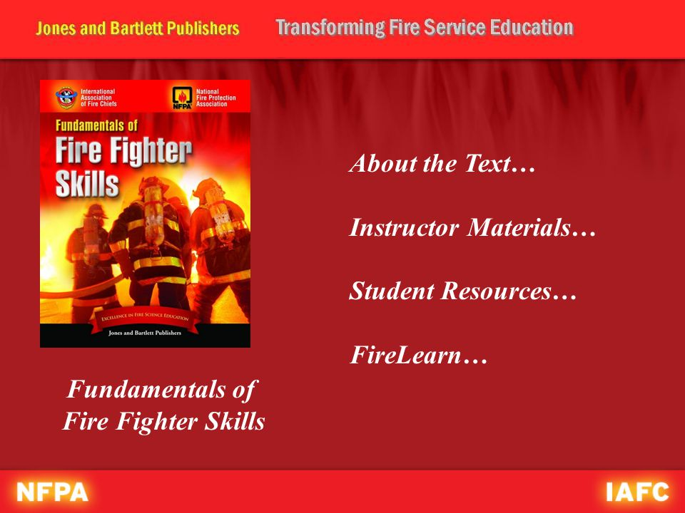 About the Text… Instructor Materials… Student Resources… FireLearn… Fundamentals of Fire Fighter Skills