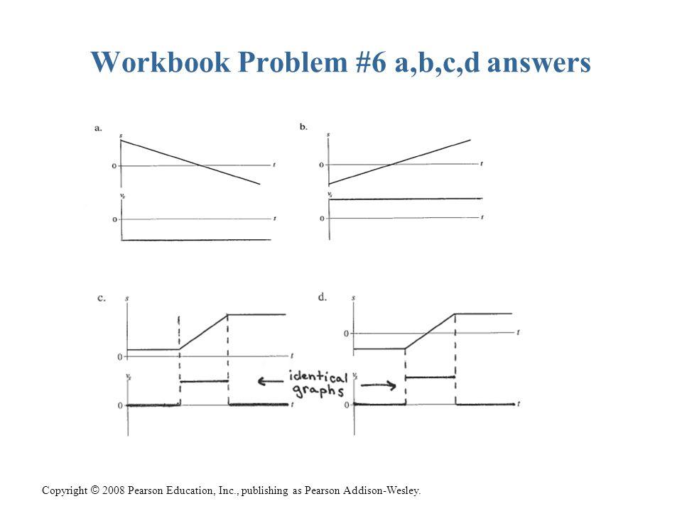 Copyright © 2008 Pearson Education, Inc., publishing as Pearson Addison-Wesley. Workbook #6 e, f