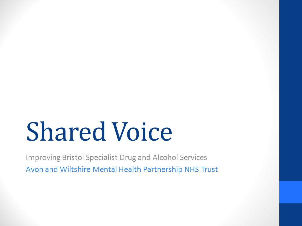 Shared Voice Improving Bristol Specialist Drug and Alcohol Services Avon and Wiltshire Mental Health Partnership NHS Trust