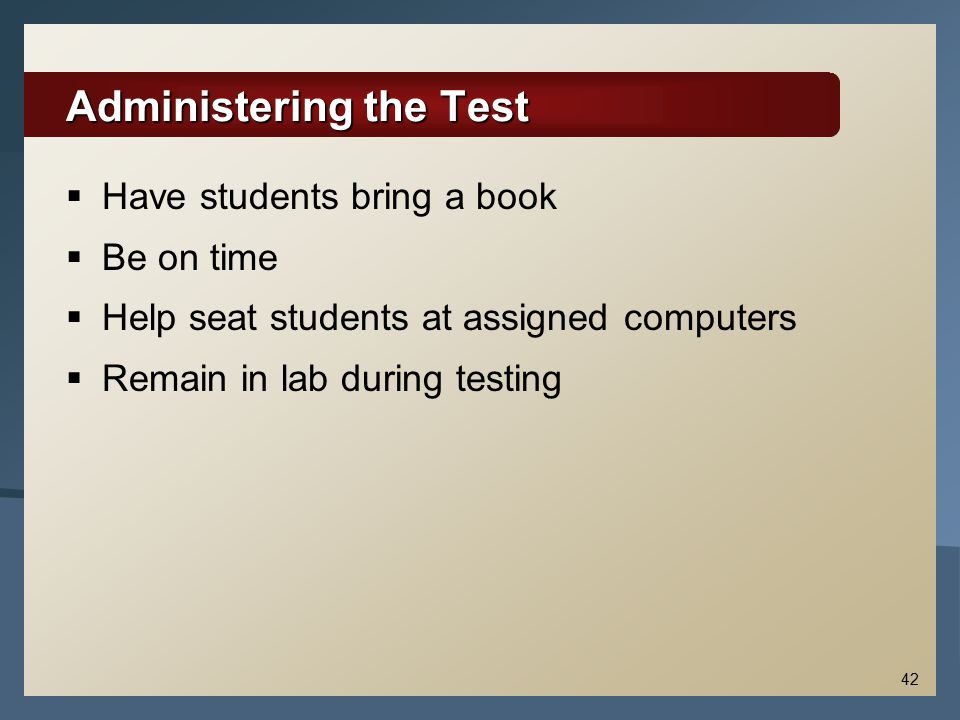 42 Administering the Test  Have students bring a book  Be on time  Help seat students at assigned computers  Remain in lab during testing