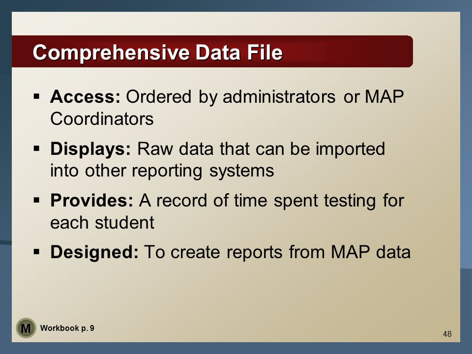 Comprehensive Data File  Access: Ordered by administrators or MAP Coordinators  Displays: Raw data that can be imported into other reporting systems
