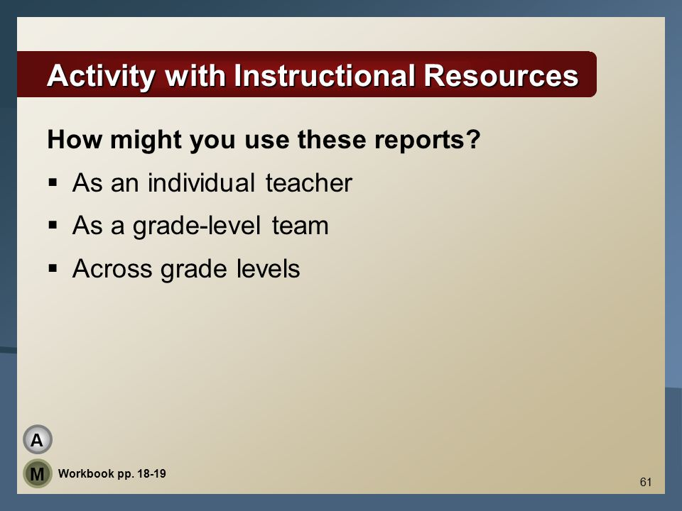 61 Activity with Instructional Resources How might you use these reports.