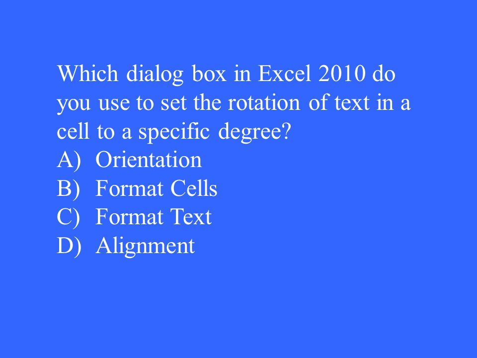 Which dialog box in Excel 2010 do you use to set the rotation of text in a cell to a specific degree.
