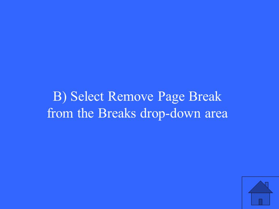 B) Select Remove Page Break from the Breaks drop-down area