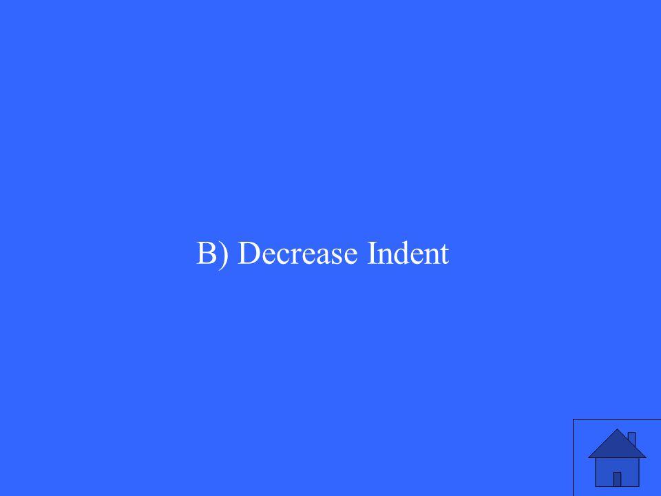 B) Decrease Indent