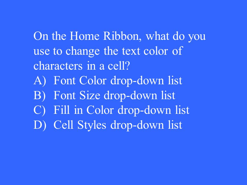 On the Home Ribbon, what do you use to change the text color of characters in a cell.