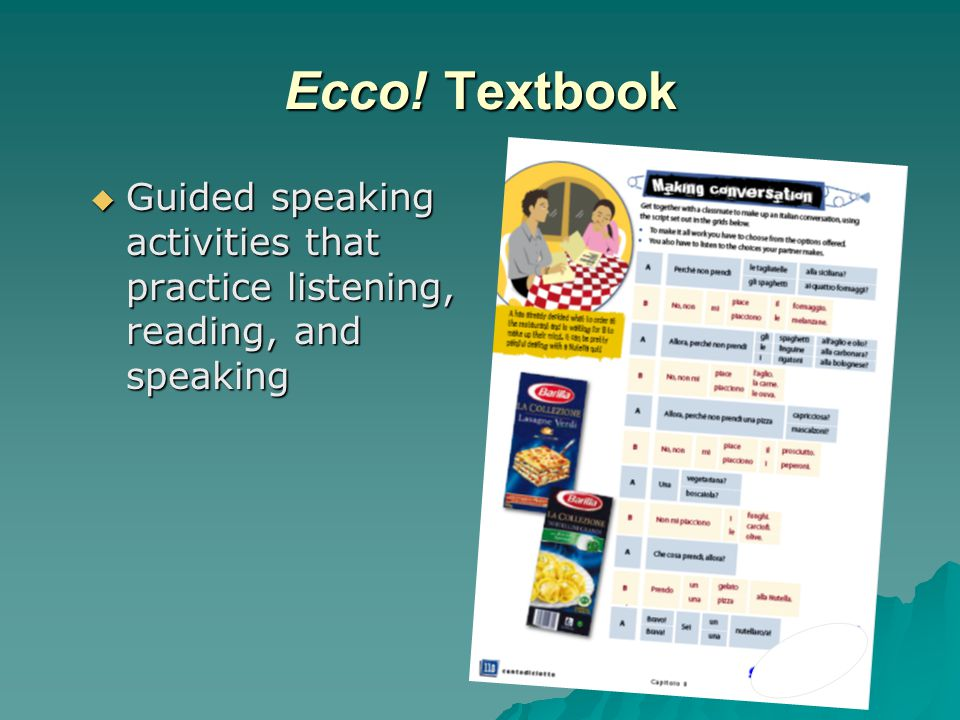 Ecco! Textbook  Guided speaking activities that practice listening, reading, and speaking