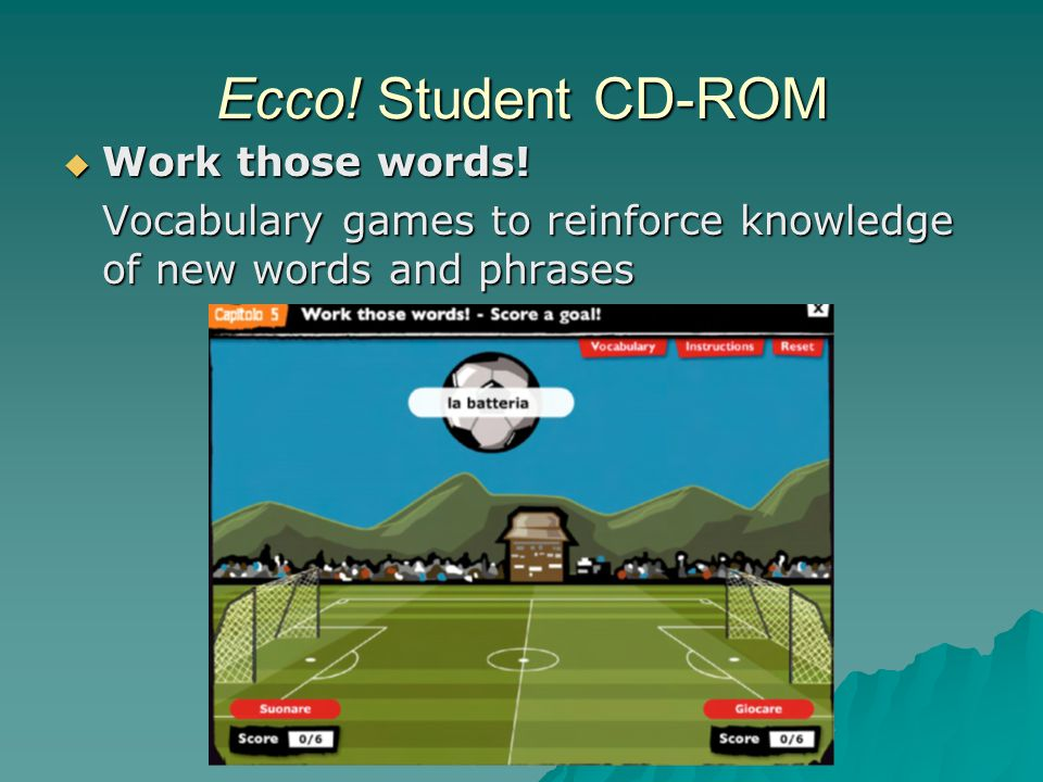 Ecco. Student CD-ROM  Work those words.