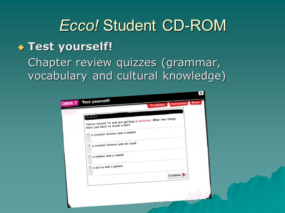Ecco! Student CD-ROM  Test yourself! Chapter review quizzes (grammar, vocabulary and cultural knowledge)