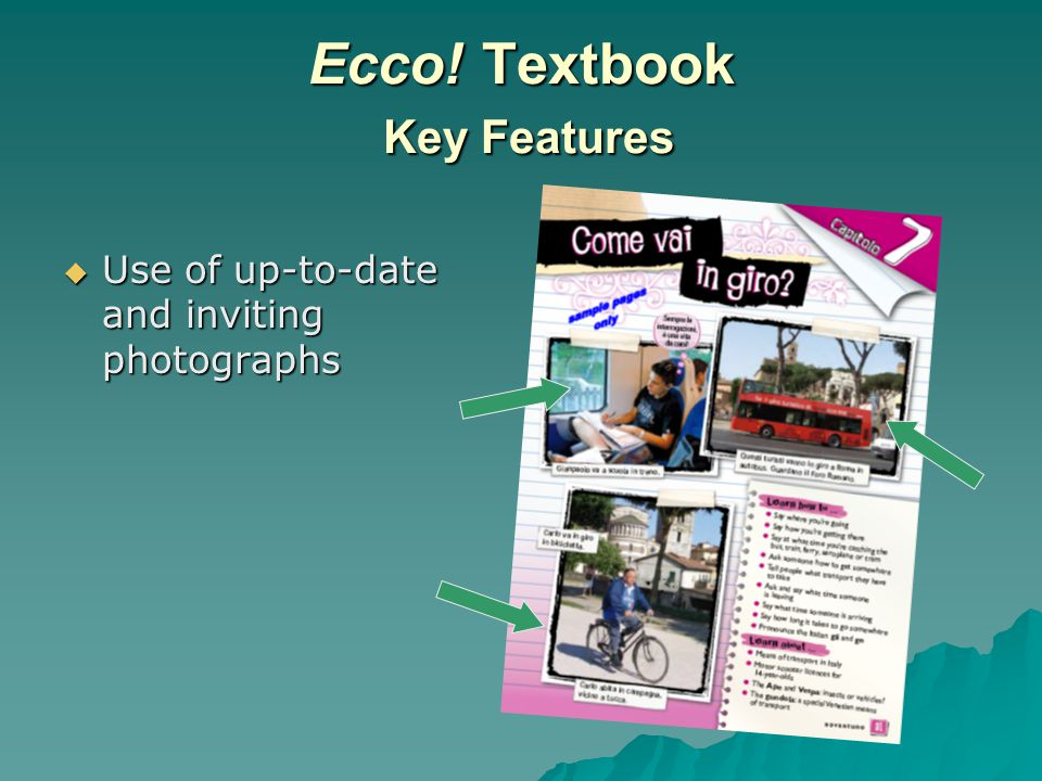 Ecco! Textbook Key Features  Use of up-to-date and inviting photographs